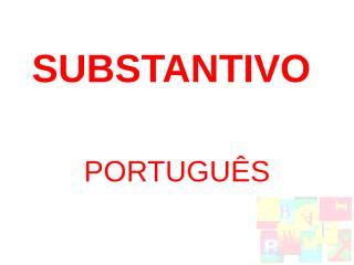 PORTUGUES - SUBSTANTIVO.ppt