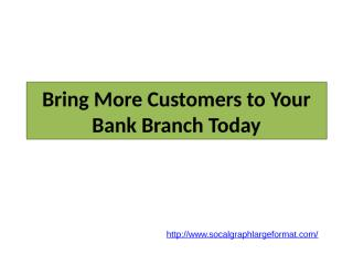 Bring More Customers to Your Bank Branch Today.pptx